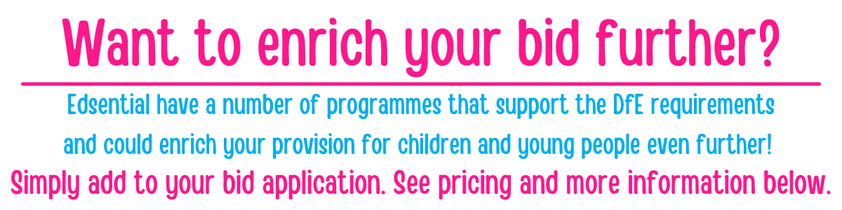Edsential have a number of programmes that support the DfE requirements and could enrich your provision for children and young people even further!